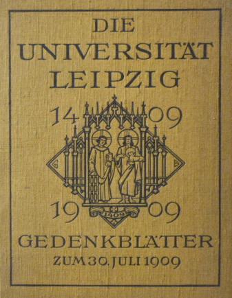 Redactie - Die Universitat Leipzig 1409-1909. Gedenkblatter zum 30. juli 1909